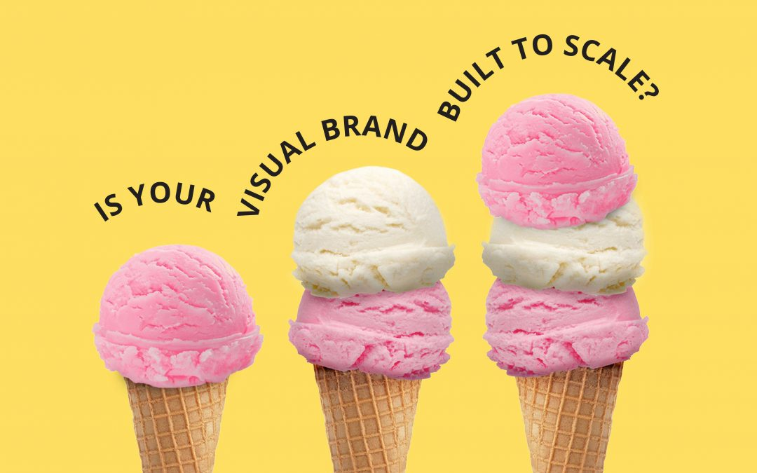 Is your Visual Brand Built to Scale?