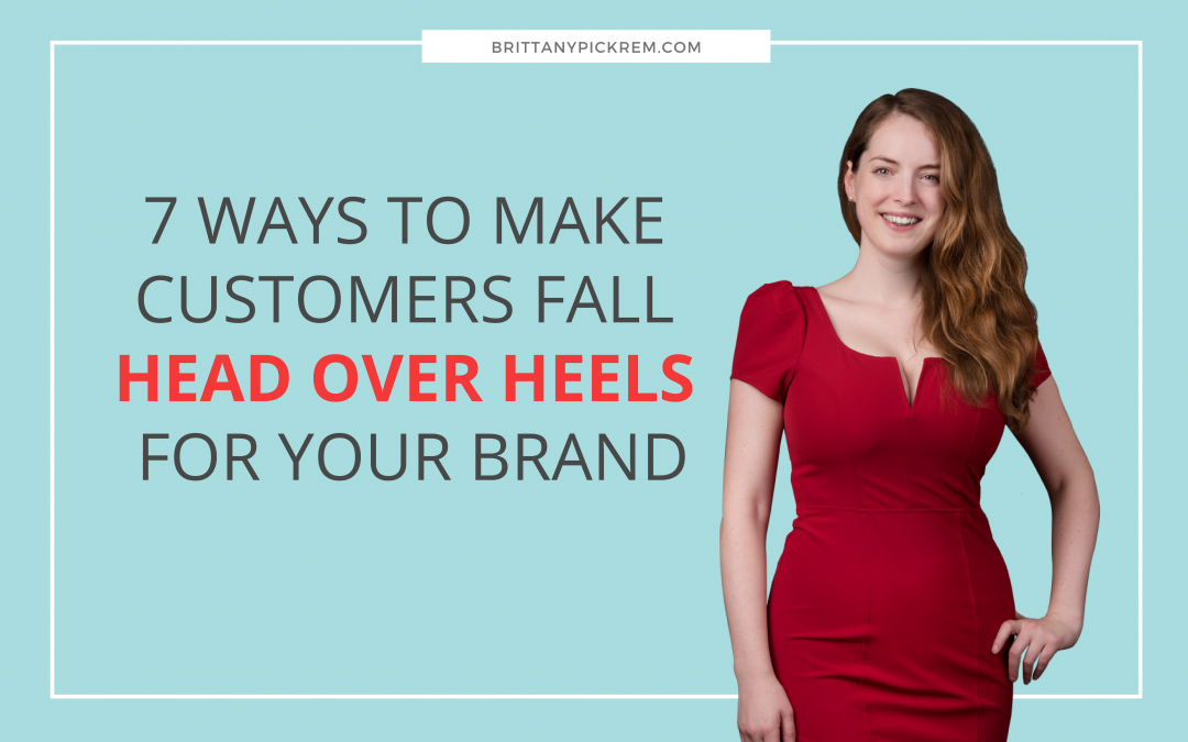 7 ways to make customers fall head over heels for your brand